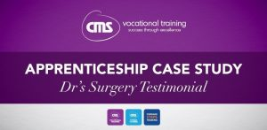CMSVOC - Case Study - Dr Surgery Testimonial - Business Administration Apprenticeships