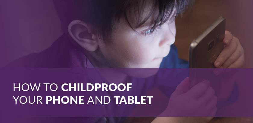 How to Childproof your Phone and Tablet
