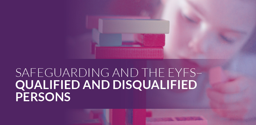 EYFS: Safeguarding – Qualified and Disqualified Persons