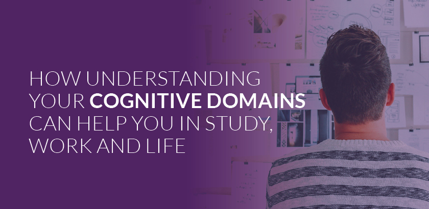 How understanding your cognitive domains can help you in study, work and life