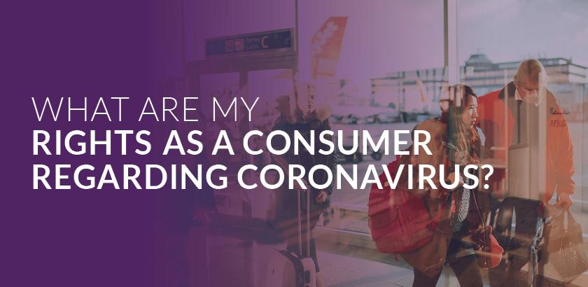 What are my rights as a consumer regarding coronavirus?