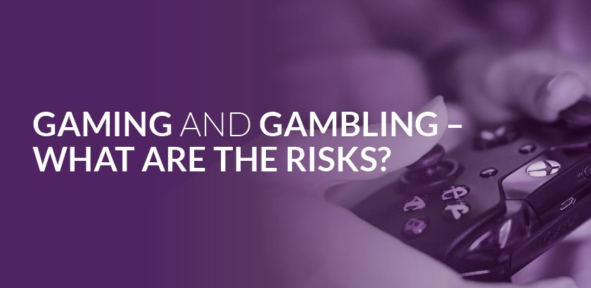 Gaming and Gambling – what are the risks?