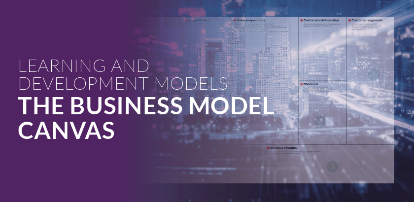 Learning and Development Models – The Business Model Canvas